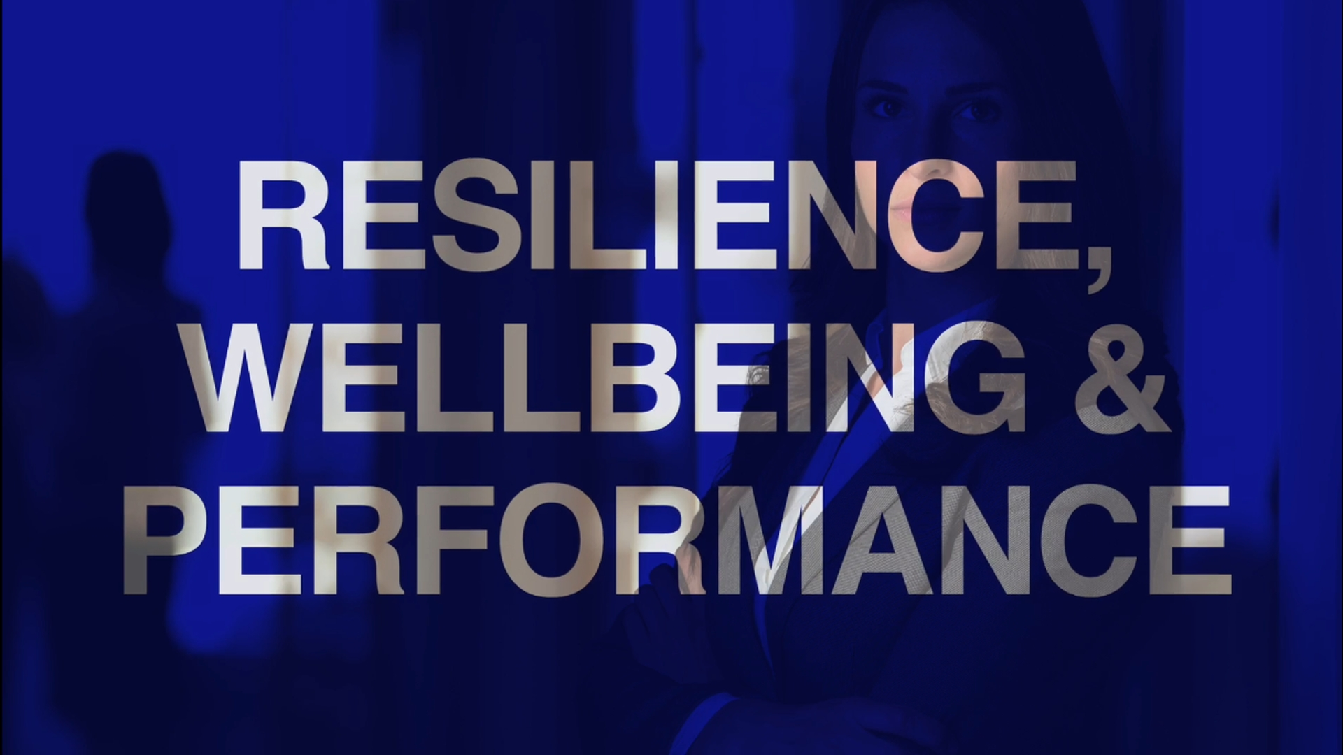 Resilience, Wellbeing and Performance